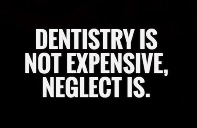 Dentistry is not expensive , neglect is